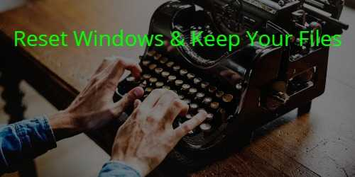 Reset Windows 10 Keep Files and Settings