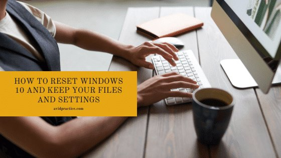 How to Reset Windows 10 And Keep Your Files and Settings